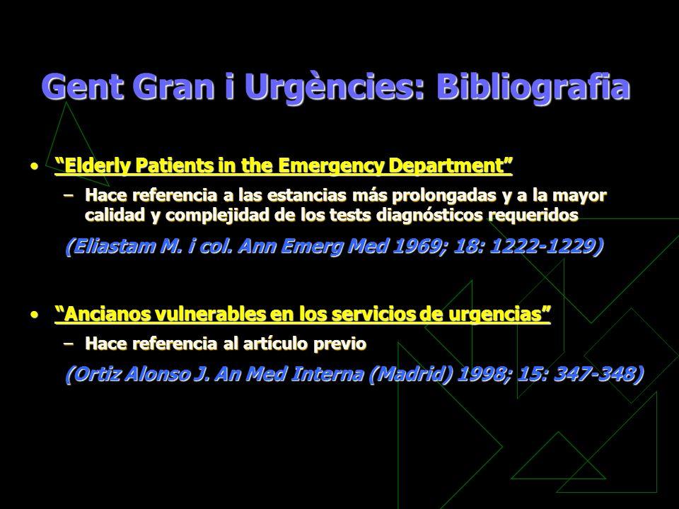 Gent Gran i Urgències: Bibliografia Elderly Patients in the Emergency DepartmentElderly Patients in the Emergency Department –Hace referencia a las es