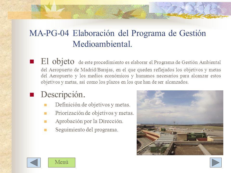 MA-PG-04 Elaboración del Programa de Gestión Medioambiental. El objeto de este procedimiento es elaborar el Programa de Gestión Ambiental del Aeropuer