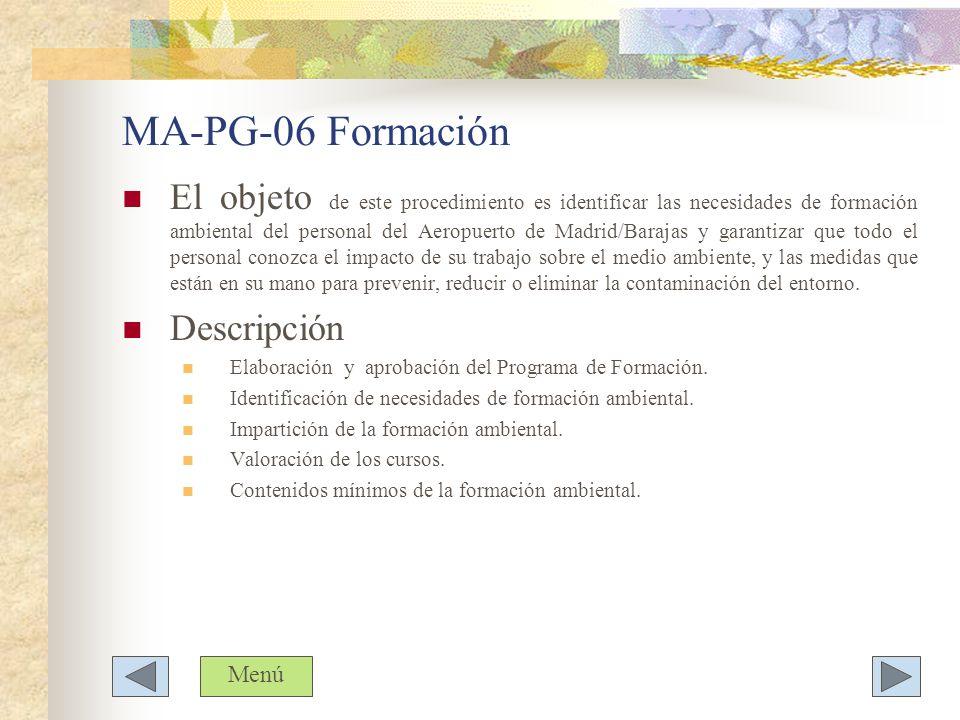 MA-PG-06 Formación El objeto de este procedimiento es identificar las necesidades de formación ambiental del personal del Aeropuerto de Madrid/Barajas