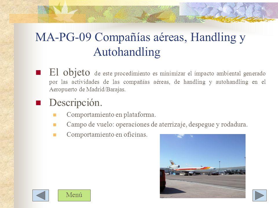 MA-PG-09 Compañías aéreas, Handling y Autohandling El objeto de este procedimiento es minimizar el impacto ambiental generado por las actividades de l