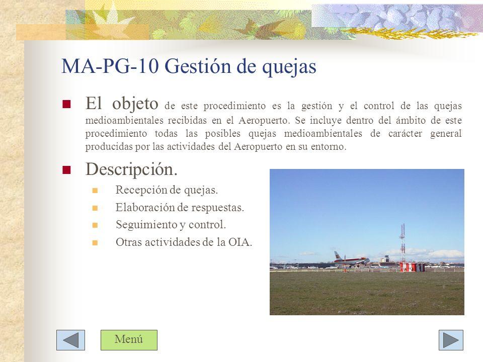MA-PG-10 Gestión de quejas El objeto de este procedimiento es la gestión y el control de las quejas medioambientales recibidas en el Aeropuerto. Se in
