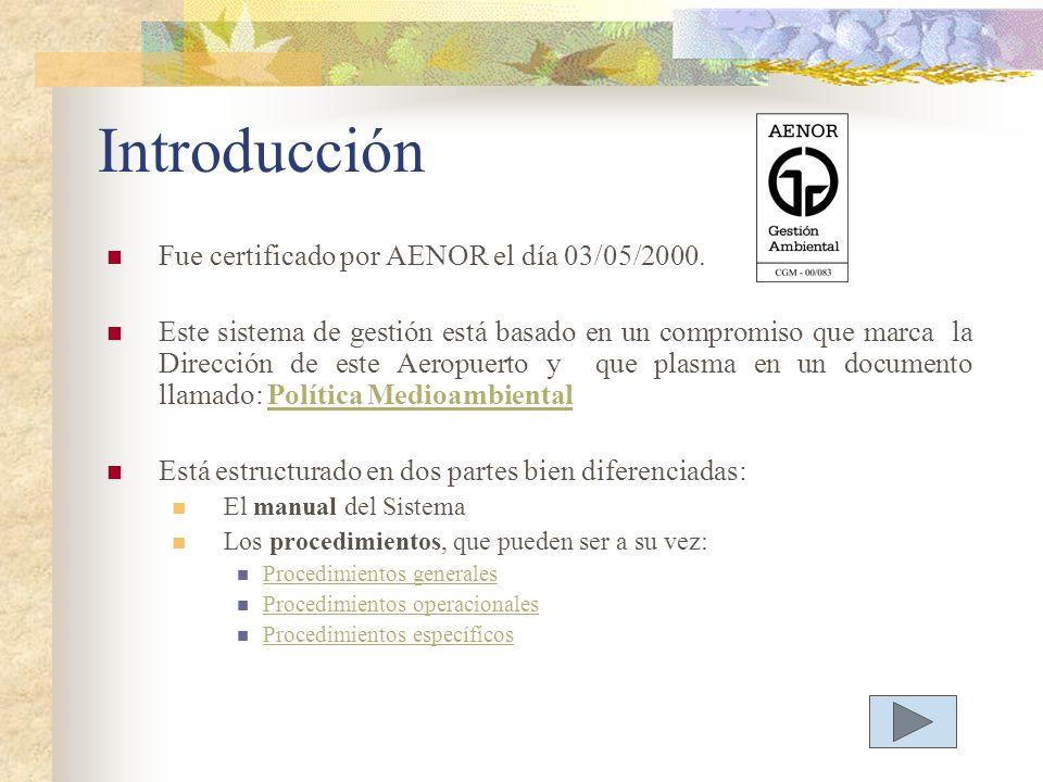 Introducción Fue certificado por AENOR el día 03/05/2000. Este sistema de gestión está basado en un compromiso que marca la Dirección de este Aeropuer