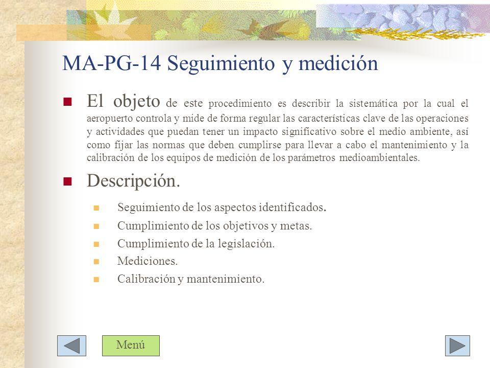 MA-PG-14 Seguimiento y medición El objeto de este procedimiento es describir la sistemática por la cual el aeropuerto controla y mide de forma regular