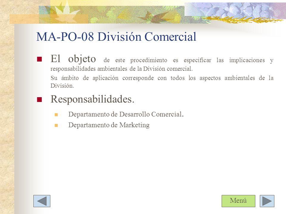 MA-PO-08 División Comercial El objeto de este procedimiento es especificar las implicaciones y responsabilidades ambientales de la División comercial.