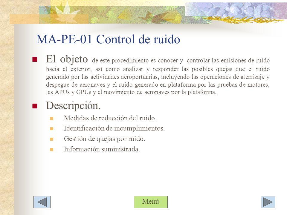MA-PE-01 Control de ruido El objeto de este procedimiento es conocer y controlar las emisiones de ruido hacia el exterior, así como analizar y respond