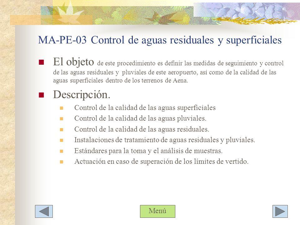 MA-PE-03 Control de aguas residuales y superficiales El objeto de este procedimiento es definir las medidas de seguimiento y control de las aguas resi