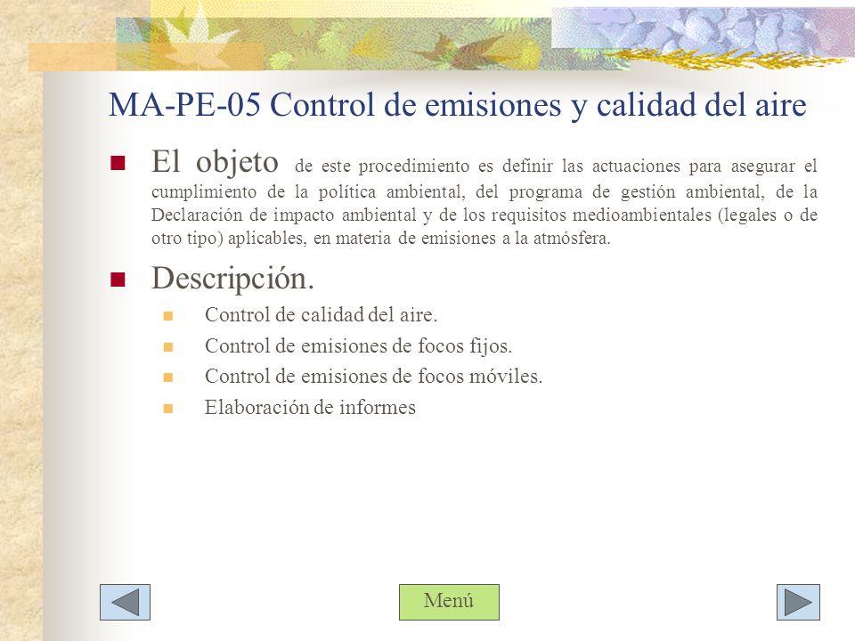 MA-PE-05 Control de emisiones y calidad del aire El objeto de este procedimiento es definir las actuaciones para asegurar el cumplimiento de la políti