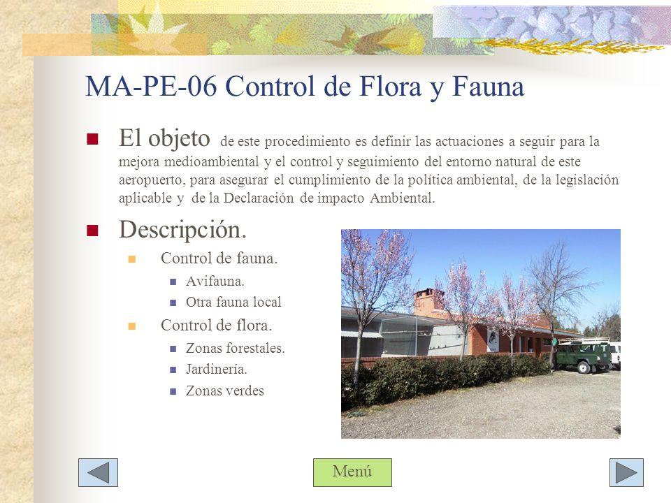 MA-PE-06 Control de Flora y Fauna El objeto de este procedimiento es definir las actuaciones a seguir para la mejora medioambiental y el control y seg