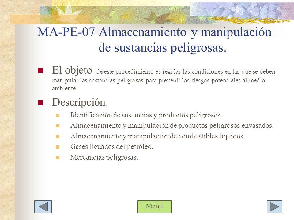 MA-PE-07 Almacenamiento y manipulación de sustancias peligrosas. El objeto de este procedimiento es regular las condiciones en las que se deben manipu
