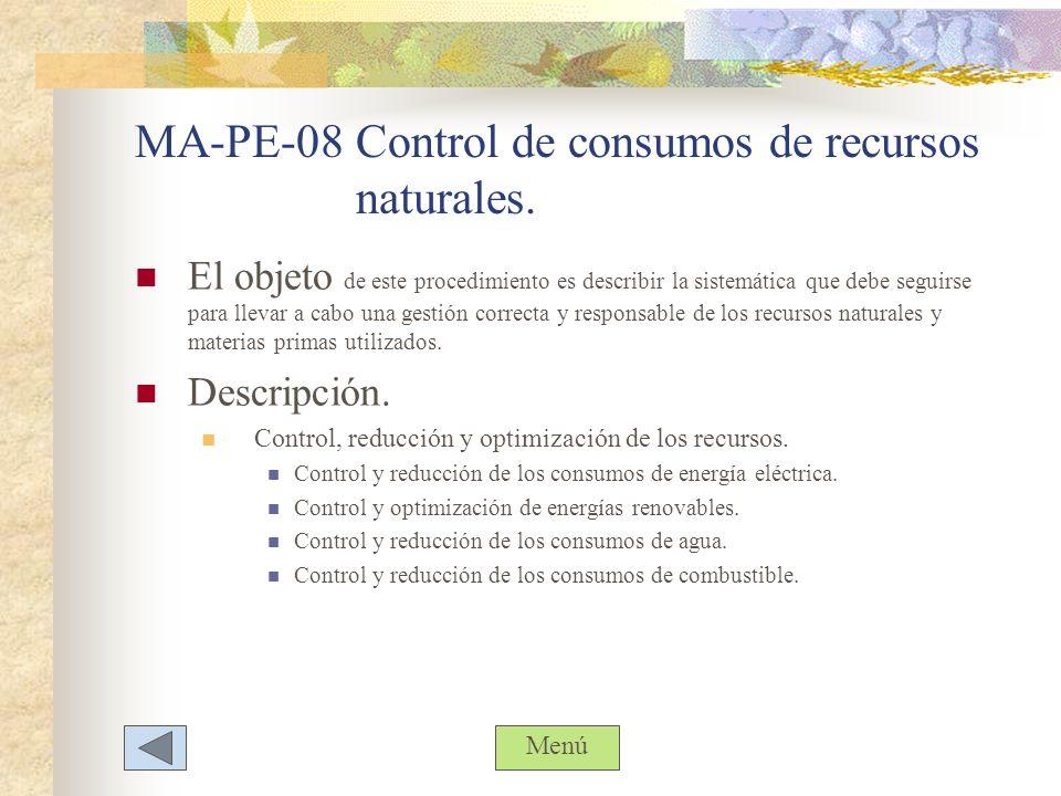MA-PE-08 Control de consumos de recursos naturales. El objeto de este procedimiento es describir la sistemática que debe seguirse para llevar a cabo u