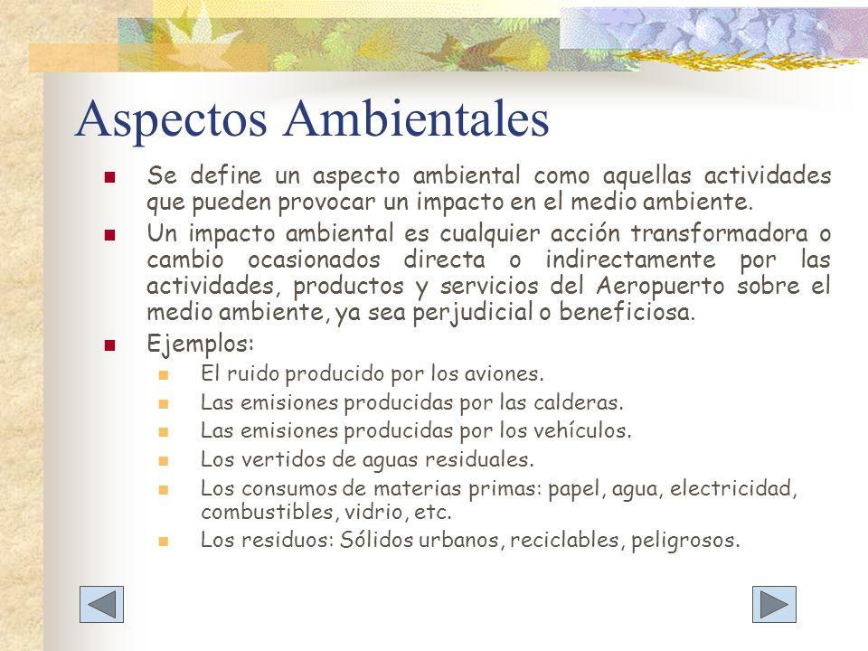 Aspectos Ambientales Se define un aspecto ambiental como aquellas actividades que pueden provocar un impacto en el medio ambiente. Un impacto ambienta