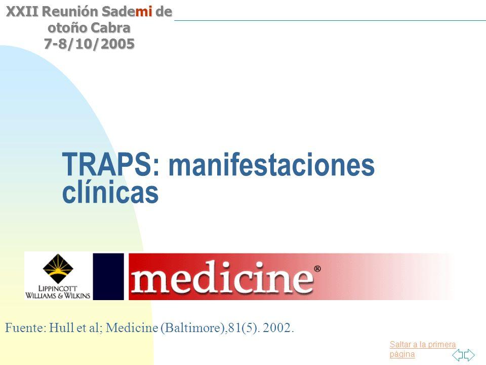Saltar a la primera página XXII Reunión Sademi de otoño Cabra 7-8/10/2005 TRAPS: manifestaciones clínicas Fuente: Hull et al; Medicine (Baltimore),81(