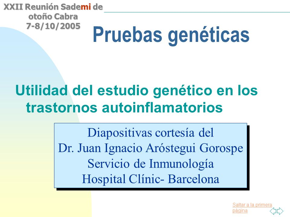 Saltar a la primera página XXII Reunión Sademi de otoño Cabra 7-8/10/2005 Pruebas genéticas Utilidad del estudio genético en los trastornos autoinflam