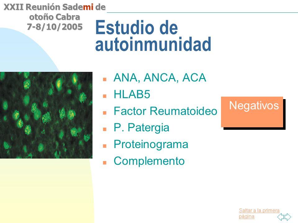 Saltar a la primera página XXII Reunión Sademi de otoño Cabra 7-8/10/2005 Estudio de autoinmunidad n ANA, ANCA, ACA n HLAB5 n Factor Reumatoideo n P.
