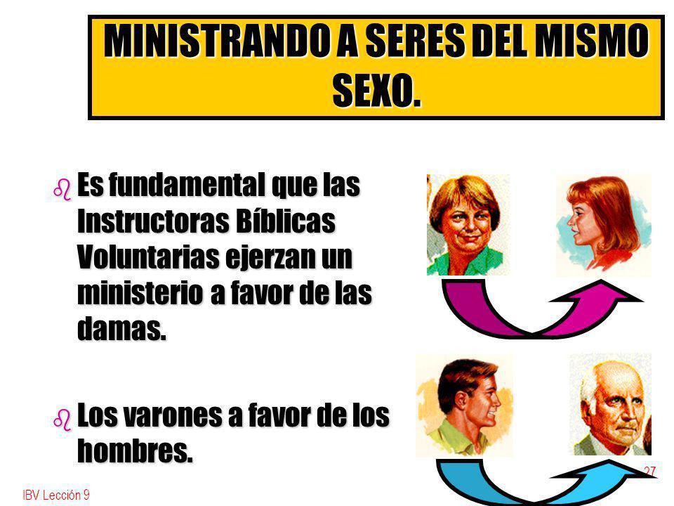 IBV Lección 9 26 MINISTERIO EN EQUIPO Cada vez que sea posible, use el ministerio en equipo ESPOSO-ESPOSA. Cada vez que sea posible, use el ministerio