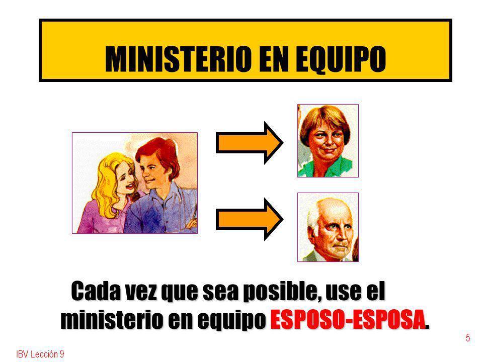 IBV Lección 9 5 MINISTERIO EN EQUIPO Cada vez que sea posible, use el ministerio en equipo ESPOSO-ESPOSA.
