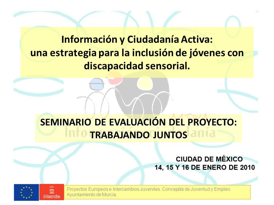 Proyectos Europeos e Intercambios Juveniles. Concejalía de Juventud y Empleo. Ayuntamiento de Murcia. Información y Ciudadanía Activa: una estrategia