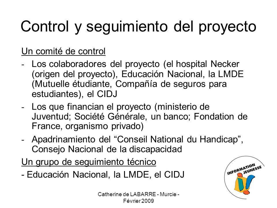 Catherine de LABARRE - Murcie - Février 2009 13 Control y seguimiento del proyecto Un comité de control - Los colaboradores del proyecto (el hospital