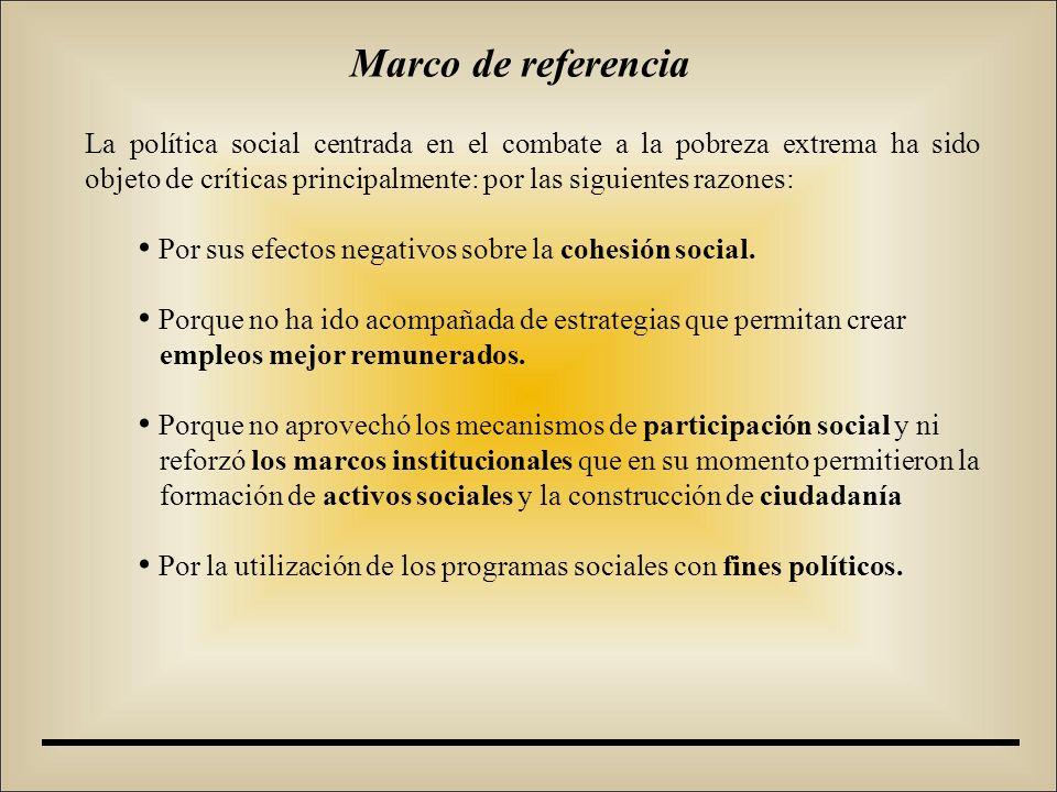 La política social centrada en el combate a la pobreza extrema ha sido objeto de críticas principalmente: por las siguientes razones: Por sus efectos negativos sobre la cohesión social.