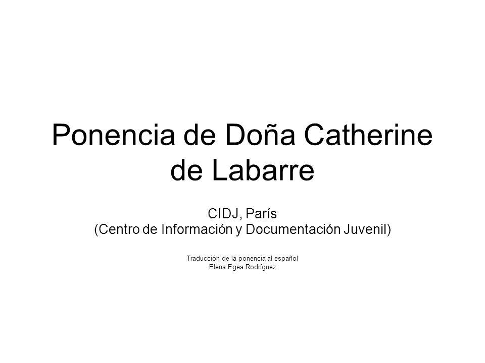 Ponencia de Doña Catherine de Labarre CIDJ, París (Centro de Información y Documentación Juvenil) Traducción de la ponencia al español Elena Egea Rodríguez