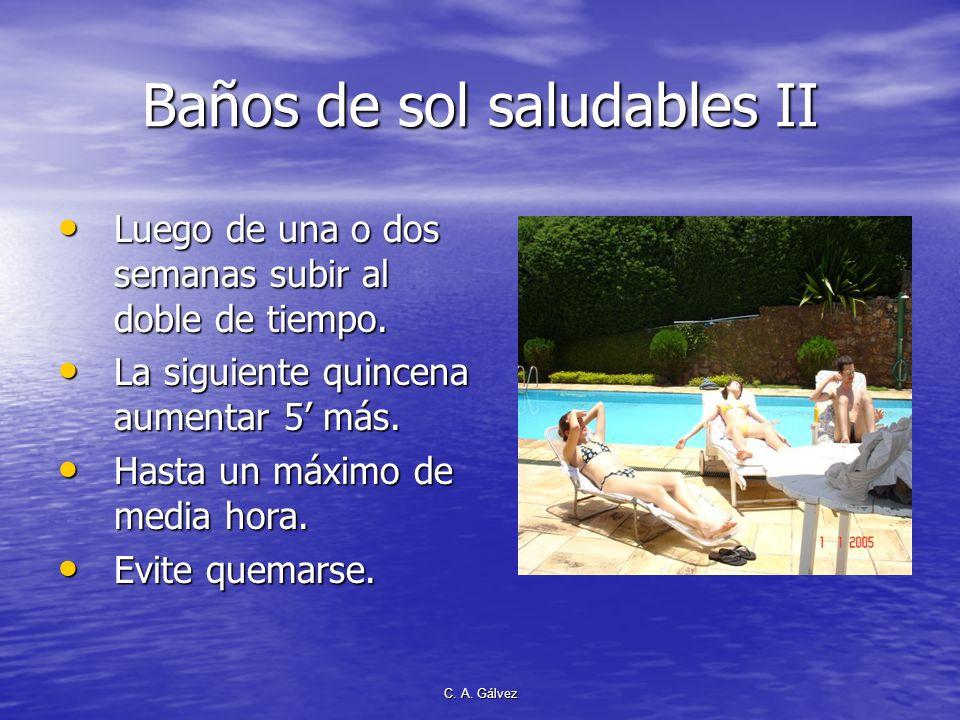 C. A. Gálvez Baños de sol saludables I Elegir un tiempo que NO SEA ENTRE 11 AM y 2 PM. Elegir un tiempo que NO SEA ENTRE 11 AM y 2 PM. Planificar un b