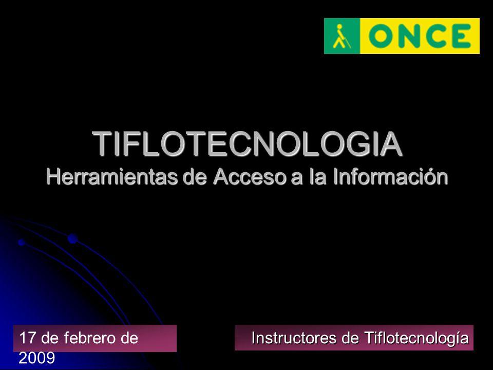 TIFLOTECNOLOGIA Herramientas de Acceso a la Información Instructores de Tiflotecnología 17 de febrero de 2009