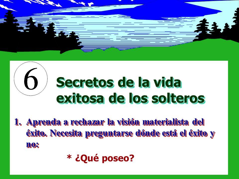 Secretos de la vida exitosa de los solteros 1.Aprenda a rechazar la visión materialista del éxito. Necesita preguntarse dónde está el éxito y no: * ¿Q