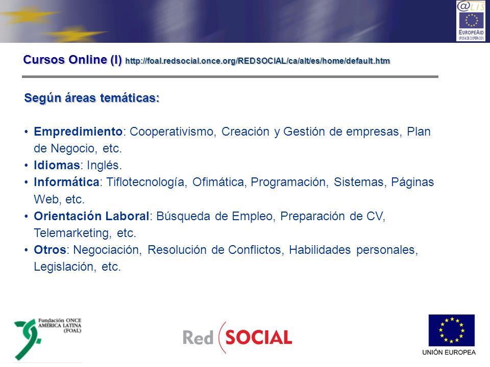 Cursos Online (I) http://foal.redsocial.once.org/REDSOCIAL/ca/alt/es/home/default.htm Según áreas temáticas: Empredimiento: Cooperativismo, Creación y Gestión de empresas, Plan de Negocio, etc.