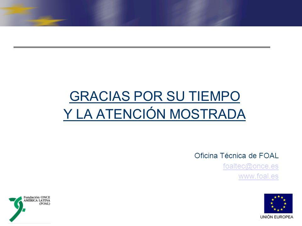 GRACIAS POR SU TIEMPO Y LA ATENCIÓN MOSTRADA Oficina Técnica de FOAL foaltec@once.es www.foal.es