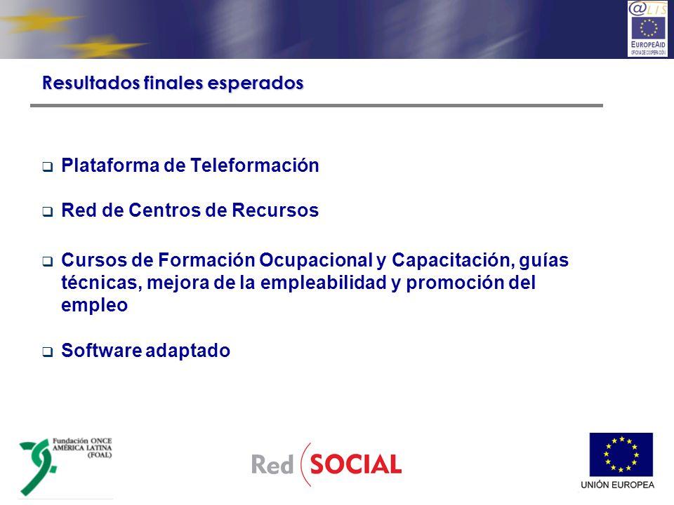 Plataforma de Teleformación Red de Centros de Recursos Cursos de Formación Ocupacional y Capacitación, guías técnicas, mejora de la empleabilidad y promoción del empleo Software adaptado Resultados finales esperados