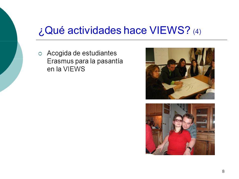 8 ¿Qué actividades hace VIEWS (4) Acogida de estudiantes Erasmus para la pasantía en la VIEWS