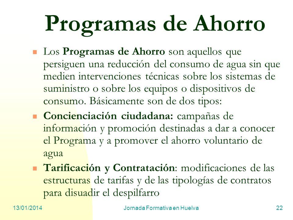 13/01/2014Jornada Formativa en Huelva22 Programas de Ahorro Los Programas de Ahorro son aquellos que persiguen una reducción del consumo de agua sin q