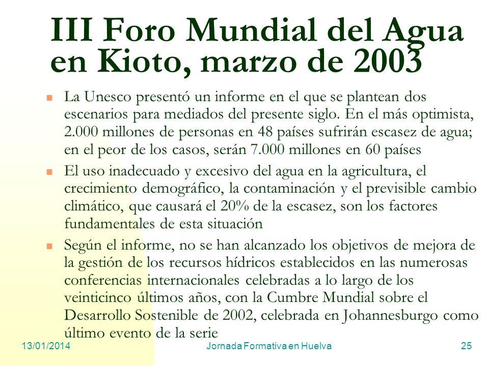 13/01/2014Jornada Formativa en Huelva25 III Foro Mundial del Agua en Kioto, marzo de 2003 La Unesco presentó un informe en el que se plantean dos esce