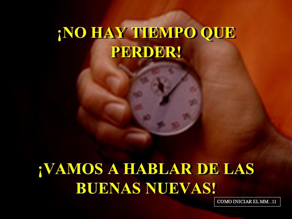¡NO HAY TIEMPO QUE PERDER! ¡VAMOS A HABLAR DE LAS BUENAS NUEVAS! COMO INICIAR EL MM...11