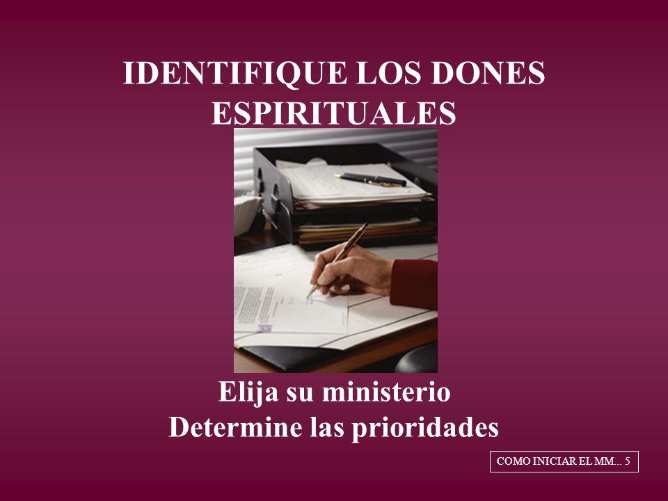 IDENTIFIQUE LOS DONES ESPIRITUALES Elija su ministerio Determine las prioridades COMO INICIAR EL MM...