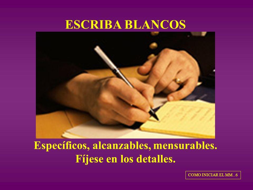 ESCRIBA BLANCOS Específicos, alcanzables, mensurables.