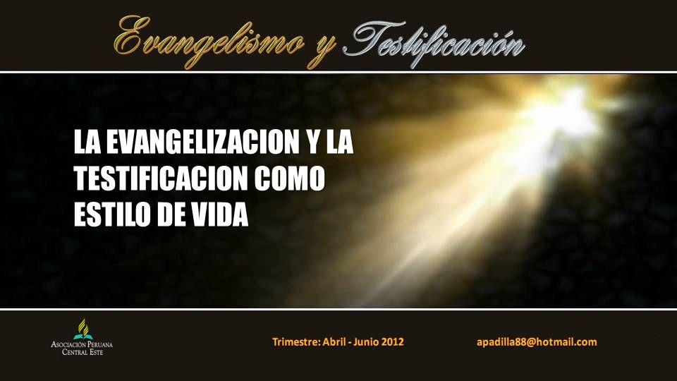 LA EVANGELIZACION Y LA TESTIFICACION COMO ESTILO DE VIDA