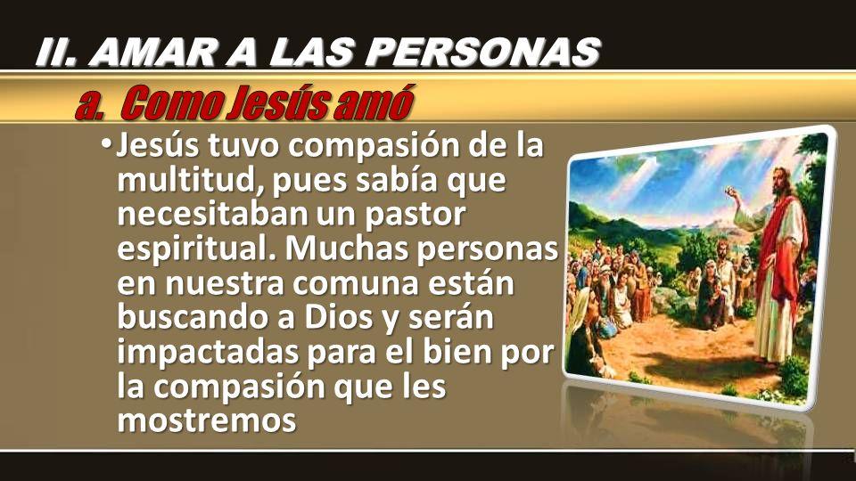 Jesús tuvo compasión de la multitud, pues sabía que necesitaban un pastor espiritual. Muchas personas en nuestra comuna están buscando a Dios y serán
