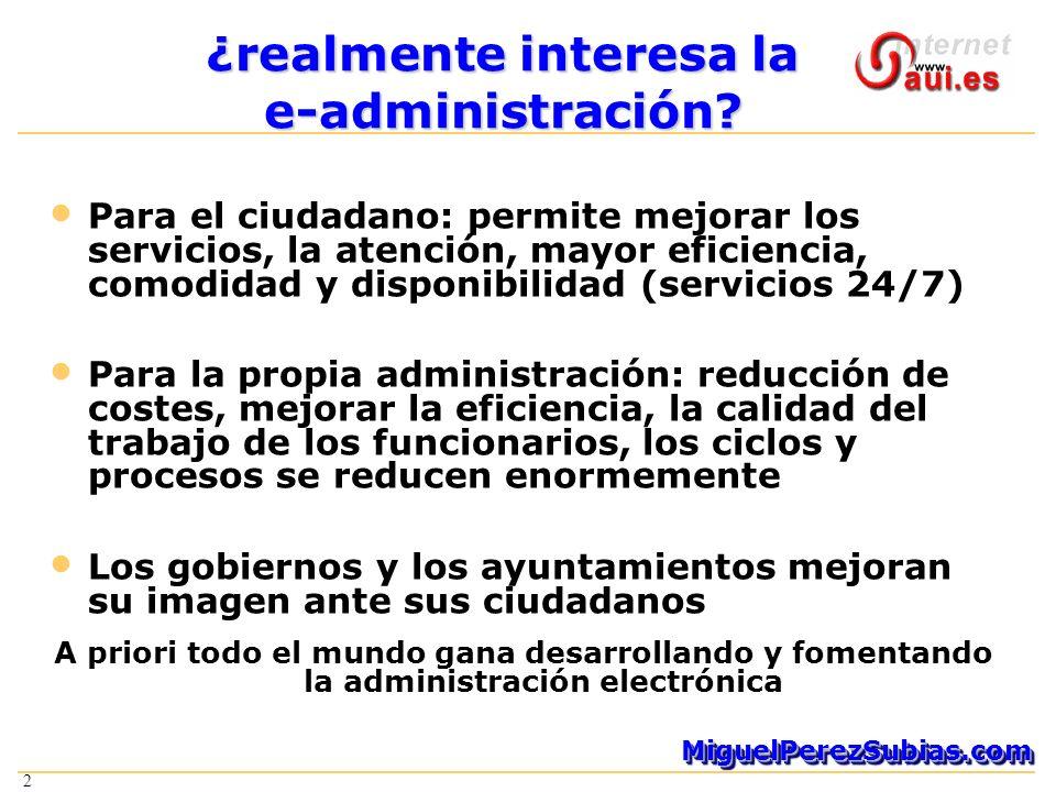 2 MiguelPerezSubias.comMiguelPerezSubias.com 2 ¿realmente interesa la e-administración.
