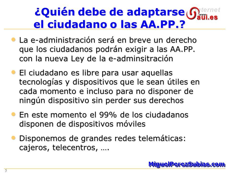 5 MiguelPerezSubias.comMiguelPerezSubias.com 5 ¿Quién debe de adaptarse el ciudadano o las AA.PP..