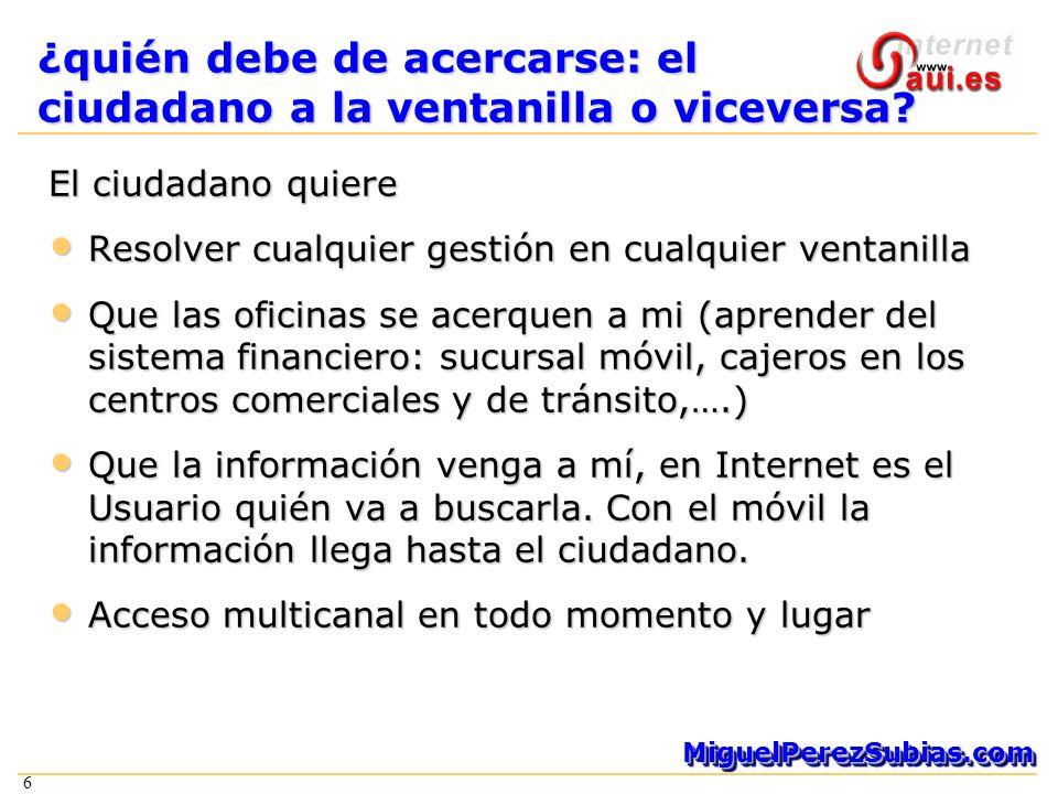 6 MiguelPerezSubias.comMiguelPerezSubias.com 6 ¿quién debe de acercarse: el ciudadano a la ventanilla o viceversa.