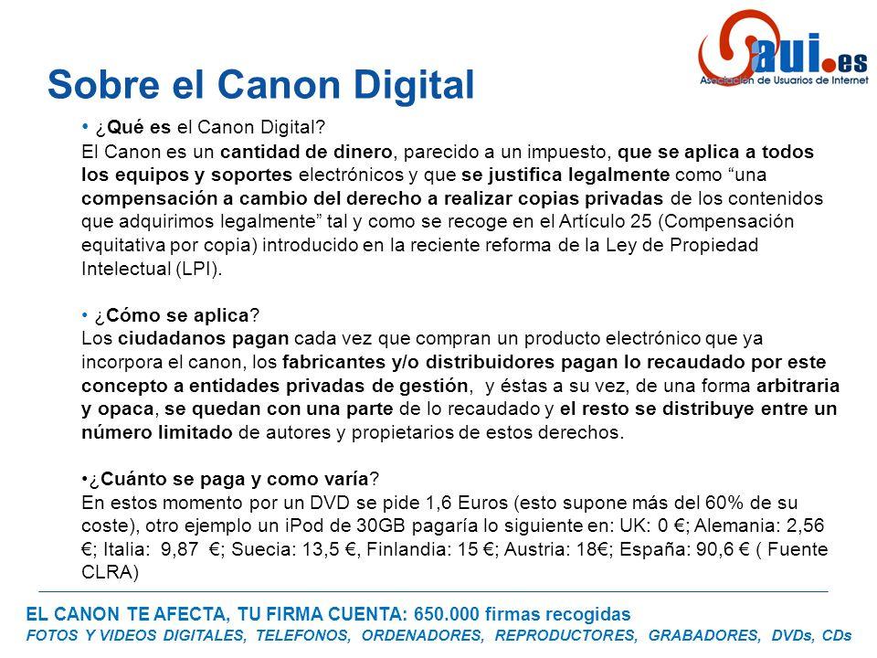 EL CANON TE AFECTA, TU FIRMA CUENTA: 650.000 firmas recogidas FOTOS Y VIDEOS DIGITALES, TELEFONOS, ORDENADORES, REPRODUCTORES, GRABADORES, DVDs, CDs Consumidores: El Canon es un impuesto que se nos oculta y que representa un porcentaje alto en el precio final del dispositivo sin tener en cuenta que estos dispositivos cada vez se usan más para uso privado.