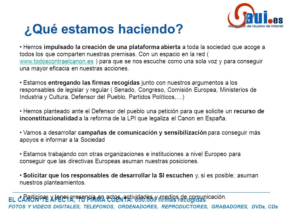 EL CANON TE AFECTA, TU FIRMA CUENTA: 650.000 firmas recogidas FOTOS Y VIDEOS DIGITALES, TELEFONOS, ORDENADORES, REPRODUCTORES, GRABADORES, DVDs, CDs ¿Qué hacer para cumplir la ley.