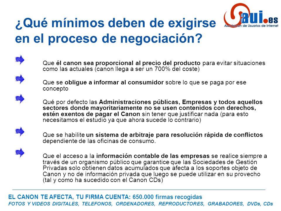 EL CANON TE AFECTA, TU FIRMA CUENTA: 650.000 firmas recogidas FOTOS Y VIDEOS DIGITALES, TELEFONOS, ORDENADORES, REPRODUCTORES, GRABADORES, DVDs, CDs ¿Qué mínimos deben de exigirse en el proceso de negociación.
