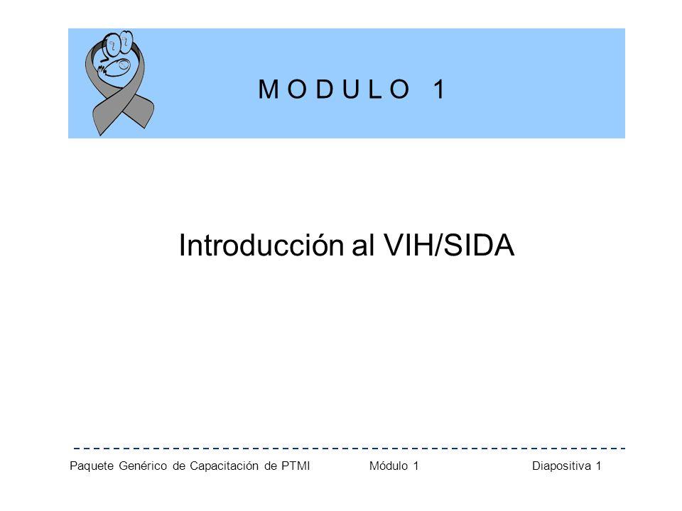 Paquete Genérico de Capacitación de PTMI Módulo 1 Diapositiva 12 VIH y SIDA Cuando el sistema inmunológico se debilita por el VIH, la enfermedad progresa al SIDA.