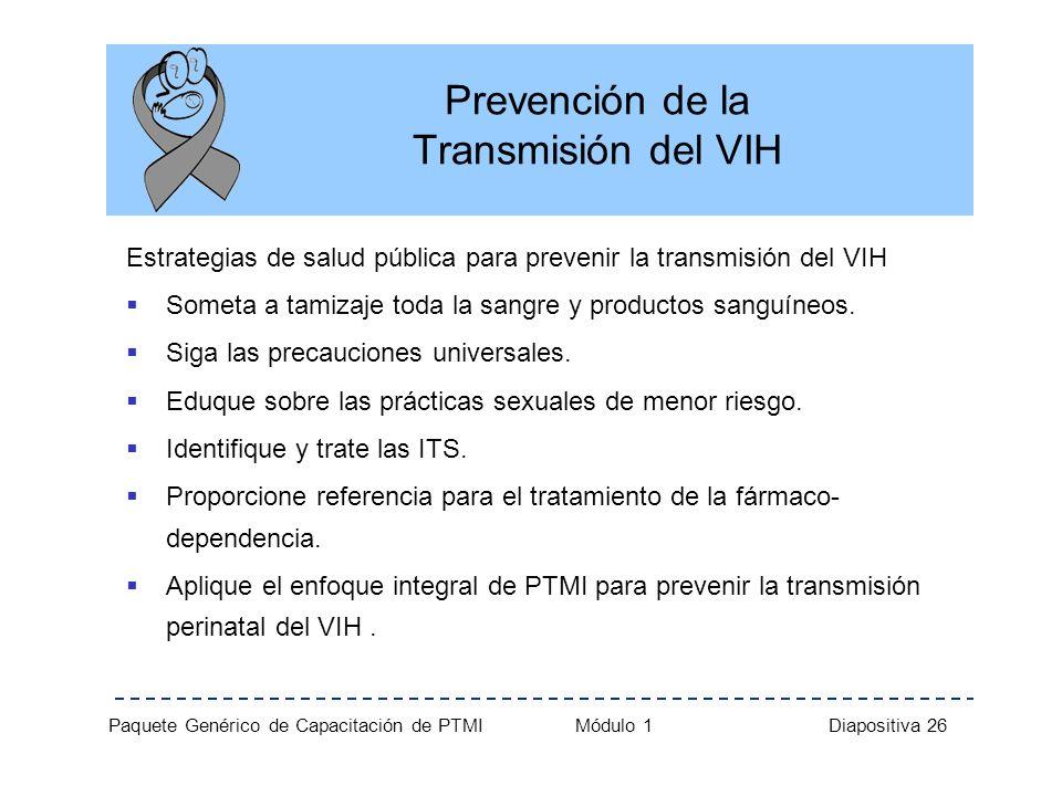 Paquete Genérico de Capacitación de PTMI Módulo 1 Diapositiva 26 Prevención de la Transmisión del VIH Estrategias de salud pública para prevenir la tr