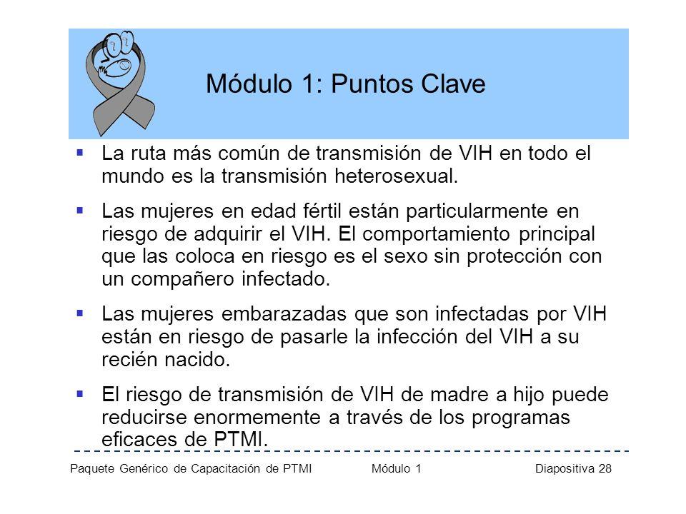 Paquete Genérico de Capacitación de PTMI Módulo 1 Diapositiva 28 Módulo 1: Puntos Clave La ruta más común de transmisión de VIH en todo el mundo es la