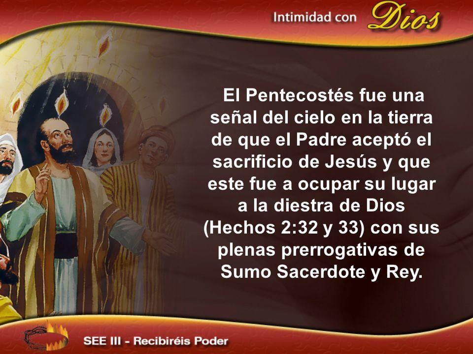El Pentecostés fue una señal del cielo en la tierra de que el Padre aceptó el sacrificio de Jesús y que este fue a ocupar su lugar a la diestra de Dio