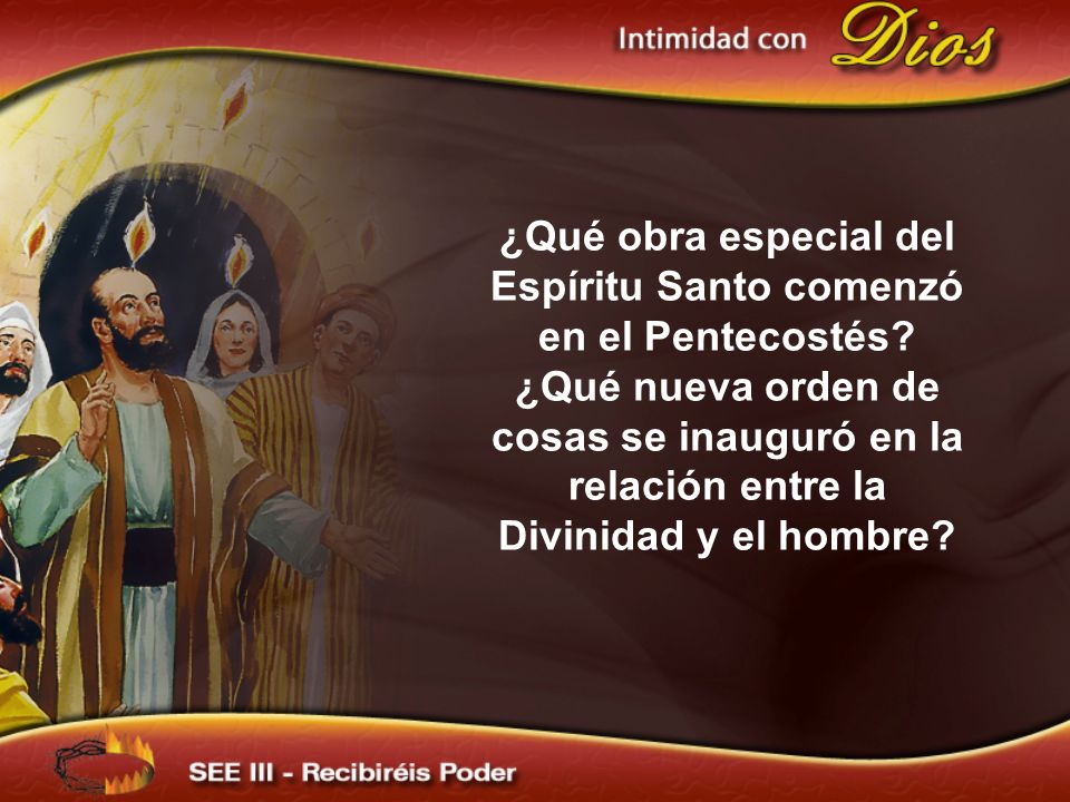 ¿Qué obra especial del Espíritu Santo comenzó en el Pentecostés? ¿Qué nueva orden de cosas se inauguró en la relación entre la Divinidad y el hombre?