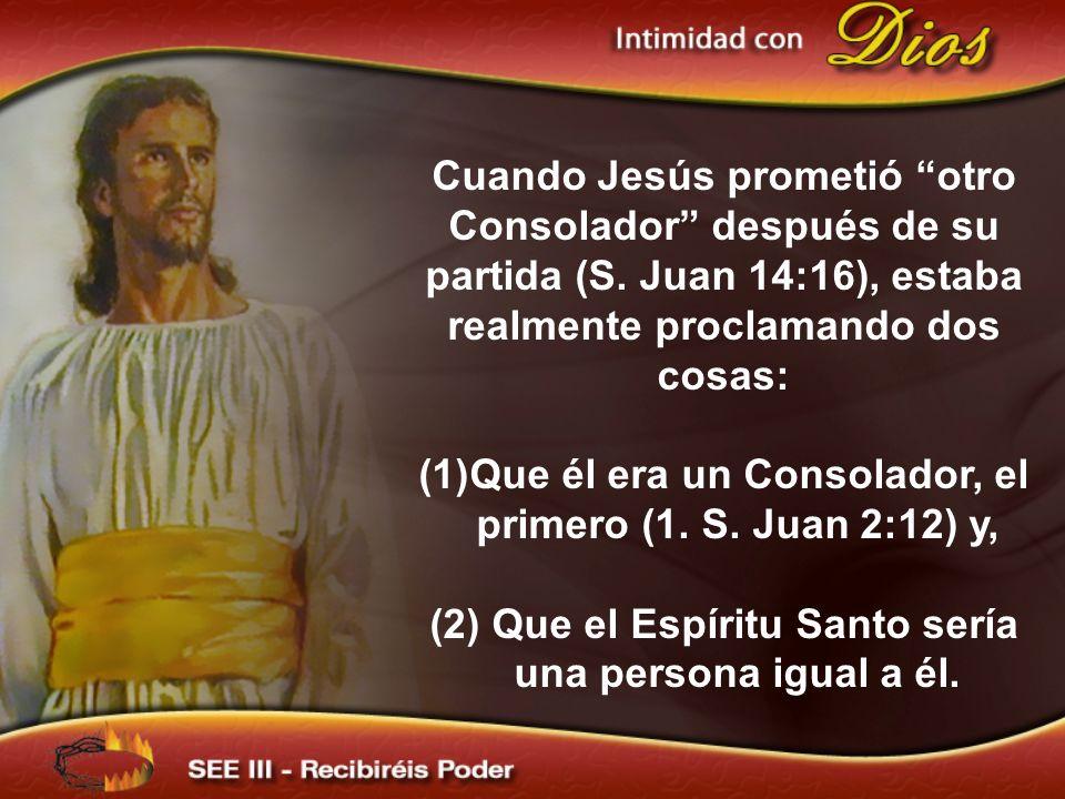 Cuando Jesús prometió otro Consolador después de su partida (S. Juan 14:16), estaba realmente proclamando dos cosas: (1)Que él era un Consolador, el p